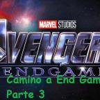 Camino a Avengers – End Game parte 3